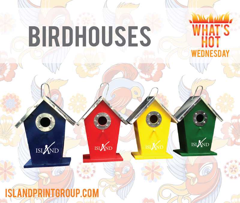 What's Hot Wednesday - Birdhouses - Island Business Print Group