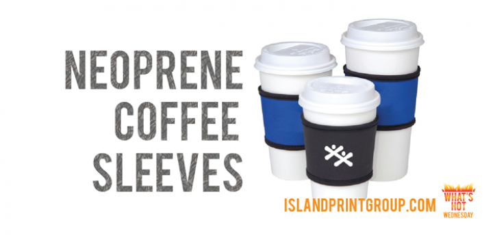 What's Hot Wednesday - Neoprene Coffee Sleeves - Island Business Print Group