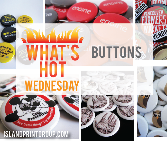 What's Hot Wednesday - Buttons - Island Business Print Group